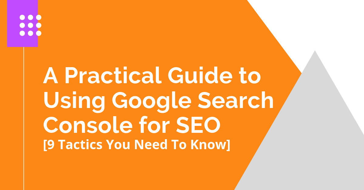 A Practical Guide to Using Google Search Console for SEO