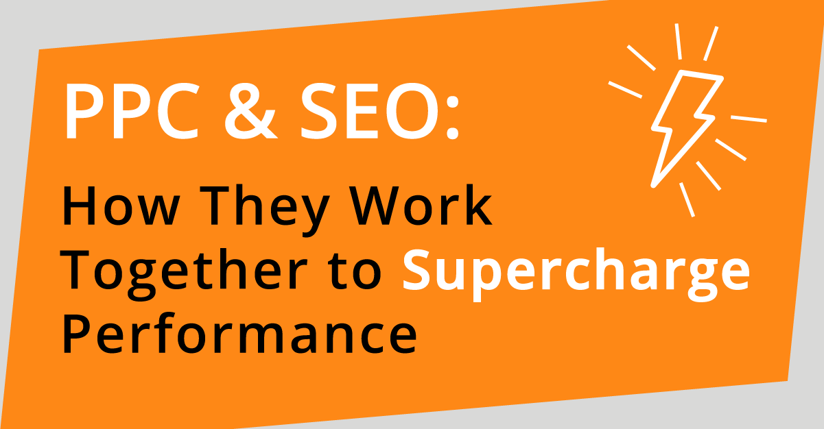 PPC & SEO: How They Work Together to Supercharge Performance Blog Header Image