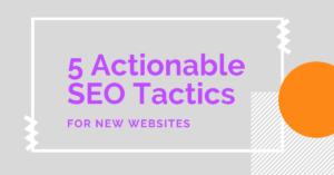 Post Header Image_ 5 Actionable SEO Tactics for New Websites