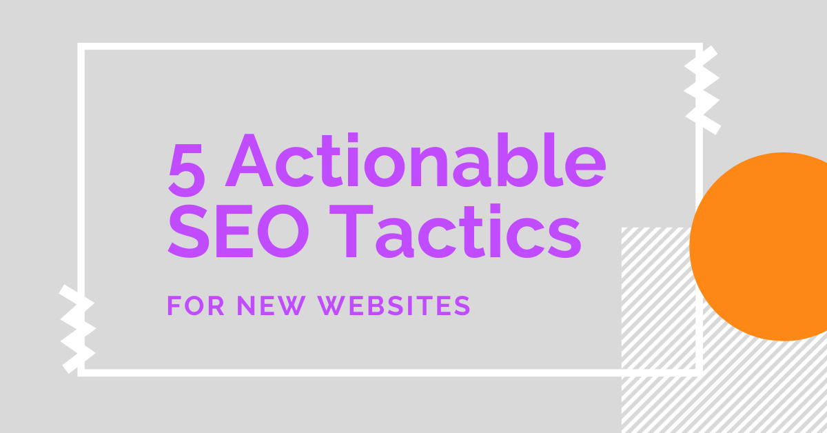 5 Actionable SEO Tactics For New Websites
