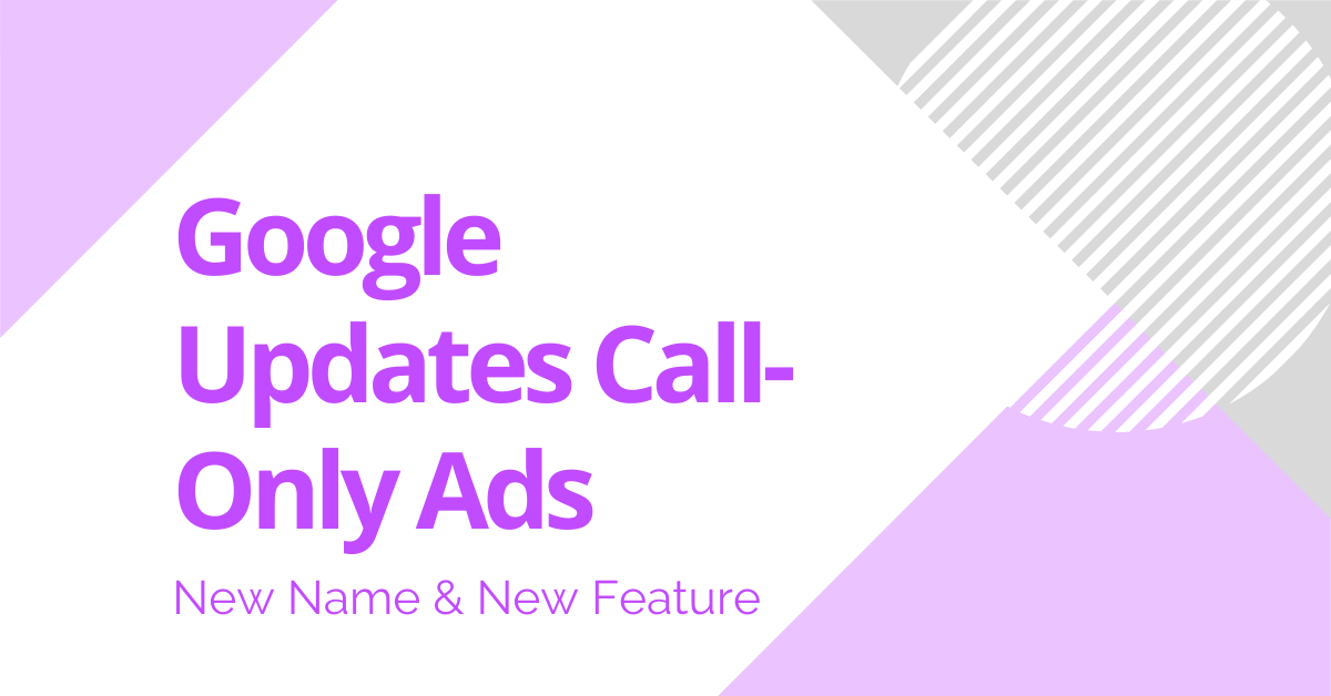 Google Updates Call-Only Ads: New Name & New Feature
