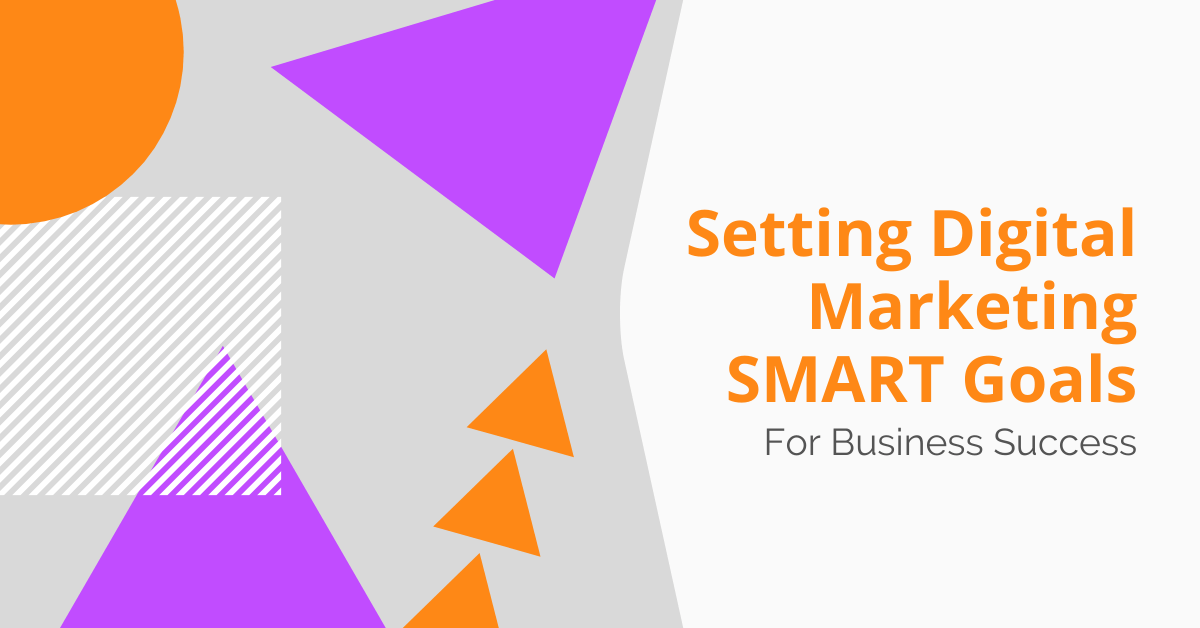 Setting Digital Marketing SMART Goals For Business Success
