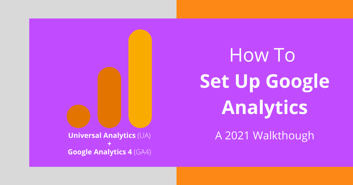 How to set up Google Analytics: A 2021 Walkthrough