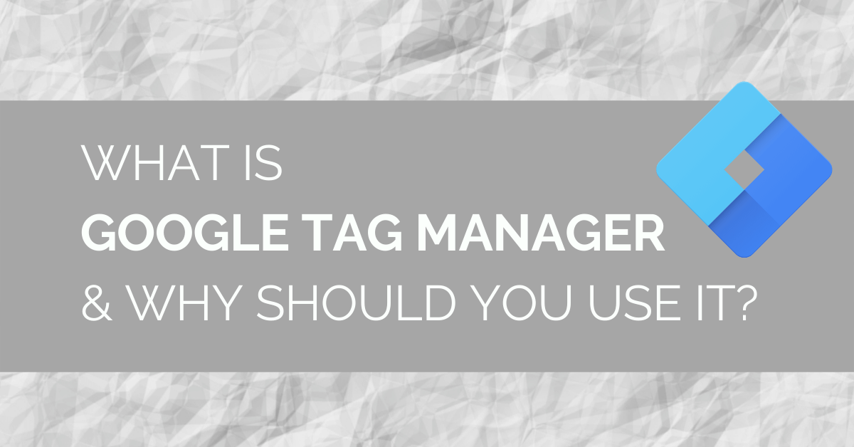 What is Google Tag Manager & Why Should You Use It Blog Header Image - Intigress