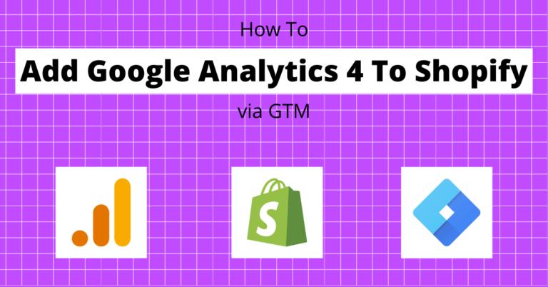 How to Add GA4 to Shopify via GTM
